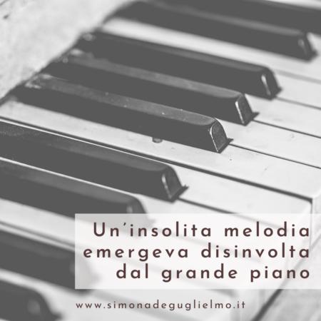 Un'insolita melodia emergeva disinvolta dal grande piano